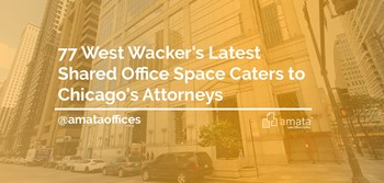 77 West Wacker's Latest Shared Office Space Caters to Chicago's Attorneys