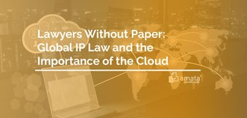 Lawyers Without Paper: Global IP Law and the Importance of the Cloud