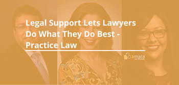 Legal Support Lets Lawyers Do What They Do Best - Practice Law