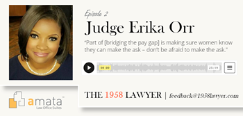 Judge Erika Orr: Women in Law, Parenthood, and Asking for What You Want | THE 1958 LAWYER Podcast