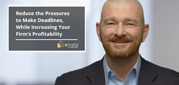 Reduce the Pressures to Make Deadlines, While Increasing Your Firm's Profitability