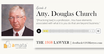 Douglas Church: A 50 Year Journey of Practicing Law | THE 1958 LAWYER Podcast